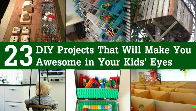 23 DIY Projects That Will Make You Awesome in Your Kids' Eyes